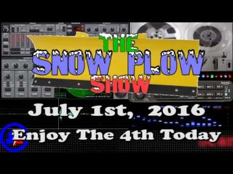 The Snow Plow Show - July 1st, 2016 - Enjoy The 4th Today