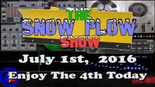 the snow plow show july 1st 2016 enjoy the 4th today