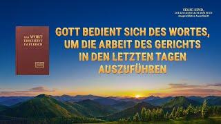 Gott bedient sich des Wortes, um die Arbeit des Gerichts in den letzten Tagen auszuführen