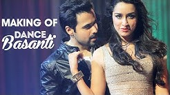 Making of Dance Basanti – Ungli | Emraan Hashmi | Shraddha Kapoor