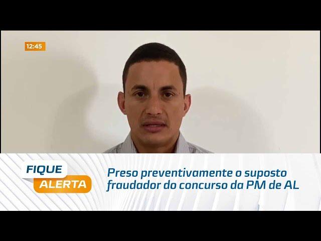 Preso preventivamente o suposto fraudador do concurso da Polícia Militar de Alagoas