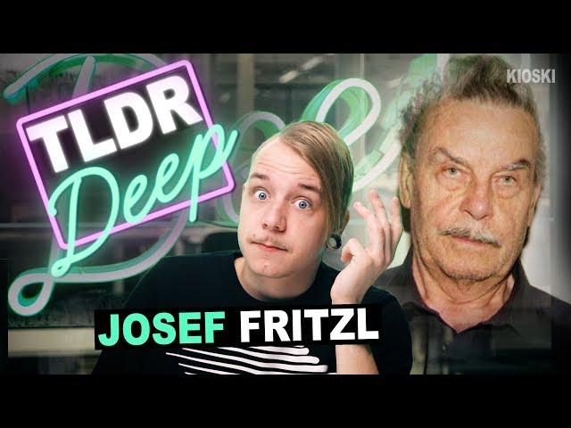 Josef Fritzl - TLDRDEEP