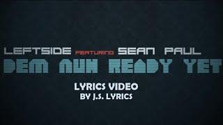 Sean Paul feat  Leftside - Dem Nuh Ready yet (Lyrics)