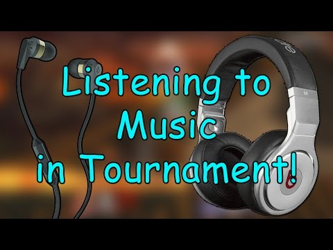 Thoughts On: Listening To Music In Tournament!
