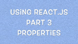 Using React.js v0.12 - Part 3/8 - Passing Properties to Components