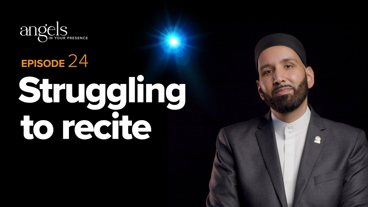 Download Episode 24: Struggling to Recite | Angels in Your Presence with Omar Suleiman