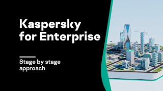 Kaspersky stage by stage approach for Enterprise