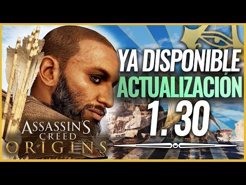 Assassin's Creed Origins | NUEVA ACTUALIZACIÓN 1.30 NUEVA PARTIDA + YA DISPONIBLE y Todos los datos