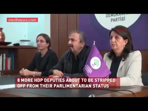 8 MORE HDP DEPUTIES ABOUT TO BE STRIPPED OFF FROM THEIR PARLIMENTARIAN STATUS
