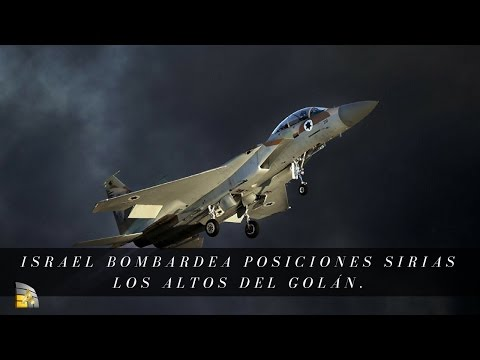Israel bombardea posiciones del Ejército de Siria en los Altos del Golán.