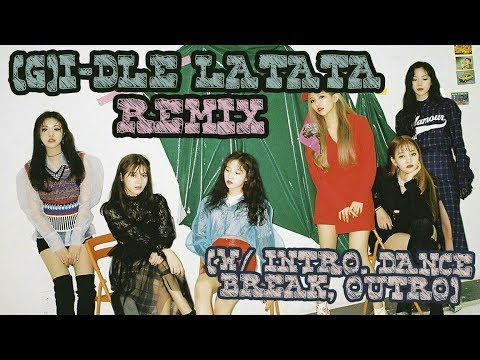 [FULL AUDIO] (G)I-DLE  - LATATA REMIX (W/ INTRO, DANCE BREAK, & OUTRO)