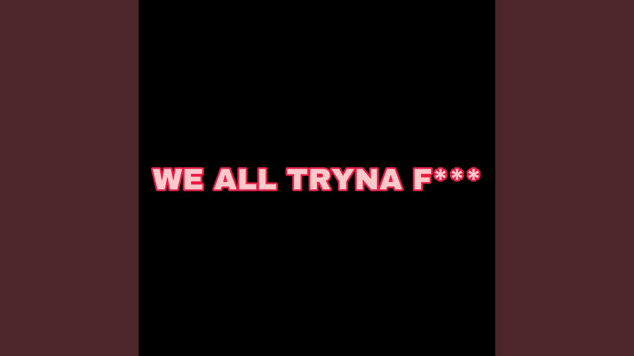 Download We All Tryna F***