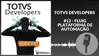 PODCAST TOTVS Developers #12 - Fluig plataforma de automação