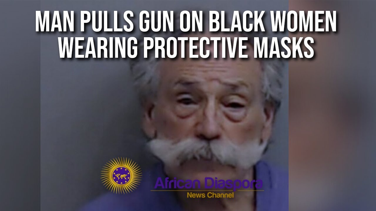 Georgia Man Pulls Gun On Black Women Wearing Surgical Masks & Gloves Claims He Feared They Had R