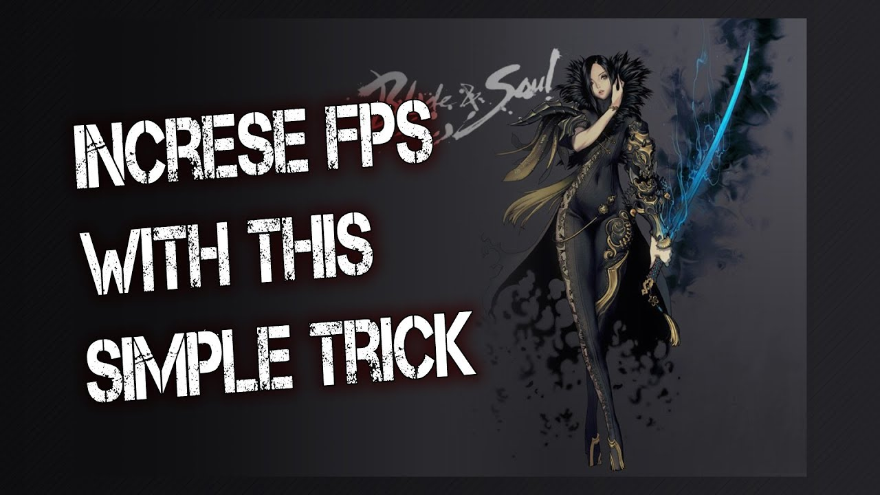 Increase Blade And Soul FPS - For Nvidia Users
