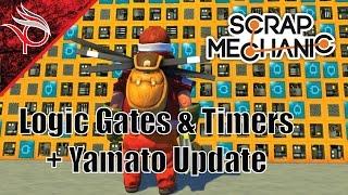 Scrap Mechanic #15 - Logic Gates & Timers + Yamato Update