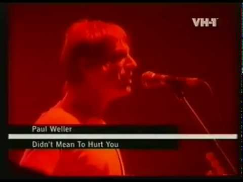 Paul Weller Didnt Mean To Hurt Youvh1 Livechangingman