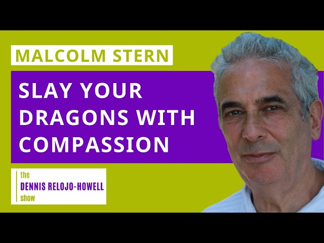 Malcolm Stern: Slay Your Dragons with Compassion