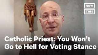 Father Martin Says You Won't Go to Hell for Voting Your Conscience | NowThis
