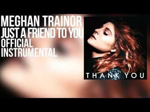 Meghan Trainor - Just A Friend To You (Official Instrumental)