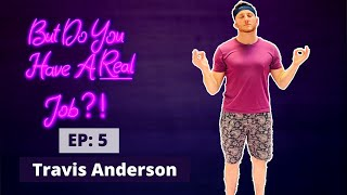 Download But Do You Have A Real Job?! - EP 5: Travis Anderson