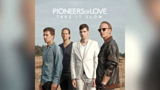 Pioneers of Love - Take It Slow