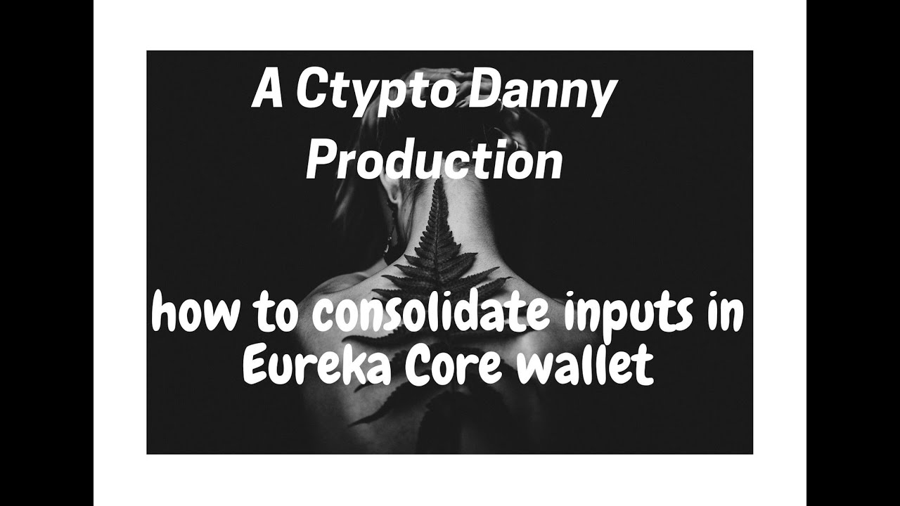 How to consolidate inputs in Eureka Core Wallet