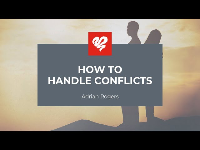 Adrian Rogers: How To Handle Conflicts #1922