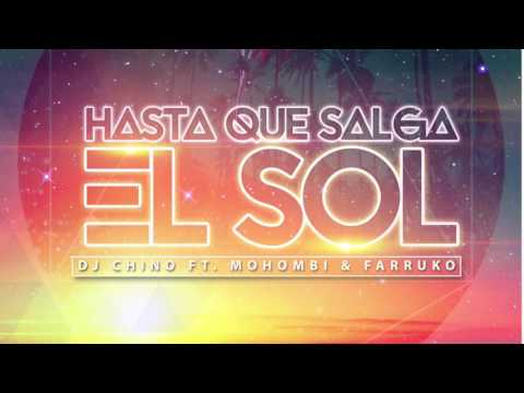 Dj Chino   Hasta Que Salga El Sol Audio Ft  Mohombi Farruko