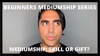 Beginners Mediumship Series: Is Mediumship a Skill or Gift?