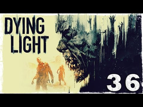 Смотреть прохождение игры [Coop] Dying Light. #36: Четверо неудачников.