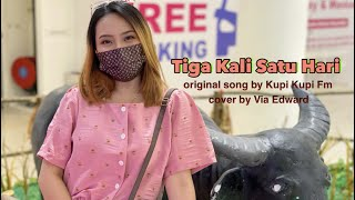 Tiga Kali Satu Hari - Kupi Kupi FM (cover by Via Edward)