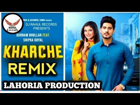 Kharche Dhol Remix Gurnam Bhullar Ft Lahoria Production Dj Rahul Records Presents  Remix Video 2019