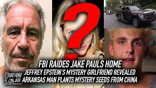 FBI Raides Jake Pauls Home; Jeffrey Epstein's Mystery Girlfriend Revealed; Man Plants Mystery Seeds