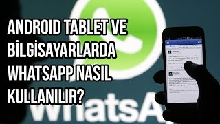 Android Tablet ve Bilgisayarlarda Whatsapp Nas?l Kullan?l?r?