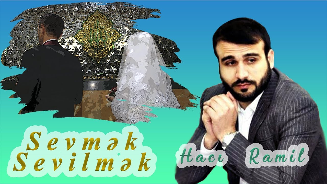 Haci Ramil Sevmek Ve Sevilmek Ailəlilər Və Ailə Qurmaq