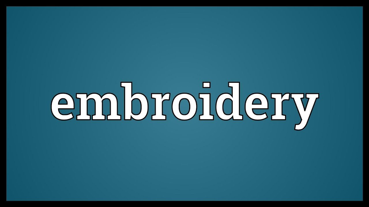Embroidery Meaning Youtube