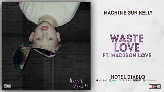 Machine Gun Kelly - Waste Love Ft. Madison Love (Hotel Diablo)
