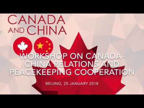 Workshop on Canada China Relations and Peacekeeping Cooperation   Video