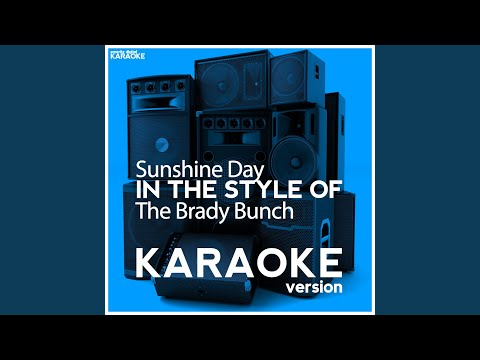 Sunshine Day (In the Style of the Brady Bunch) (Karaoke Version)