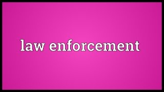 Law enforcement Meaning