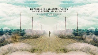 The World Is A Beautiful Place & I Am No Longer Afraid To Die -