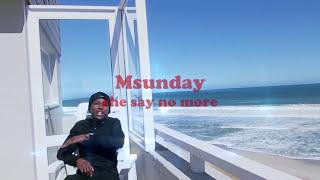 Msunday - She said no more
