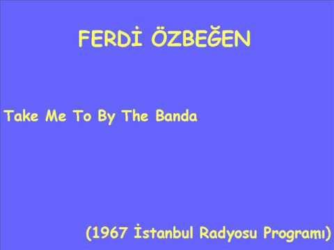 Ferdi Özbeğen - Take Me To By The Banda / Bang Bang (1967, İstanbul Radyosu)