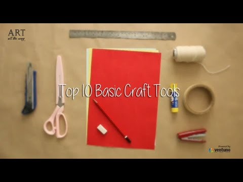 Top 10: Basic Tools for Craft - Ventuno - Art All The Way