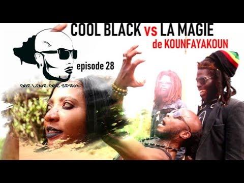 EPS 28  : COOL BLACK  et la magie de KOUNFAYAKOUN