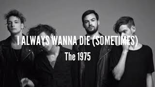 The 1975 - I Always Wanna Die (Sometimes) Lyrics