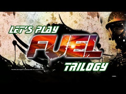 Let's Play Fuel Trilogy Compilation