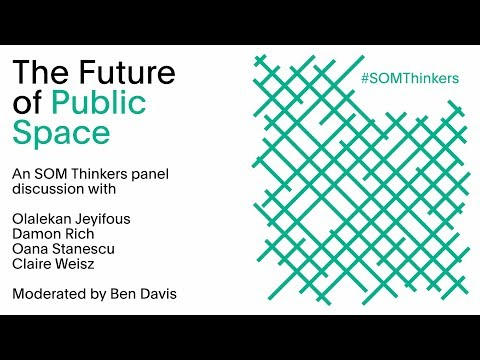 SOM Thinkers: The Future of Public Space