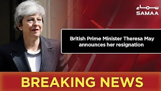 Breaking News | British Prime Minister Theresa May announces her resignation | SAMAA TV